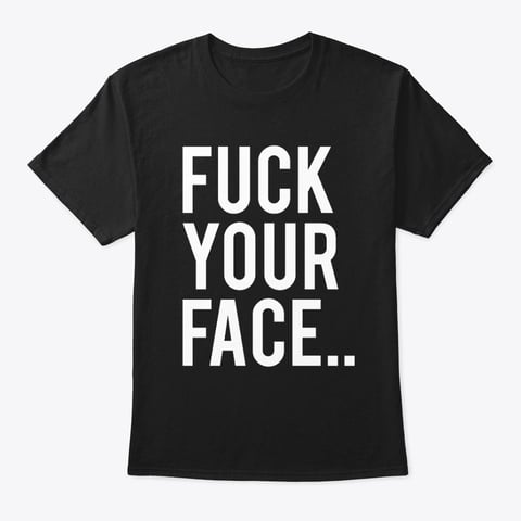 Fuck Your Face Mask Tee